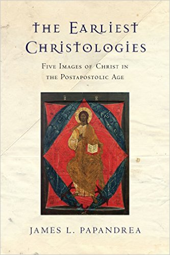 Earliest Christologies by Papandrea